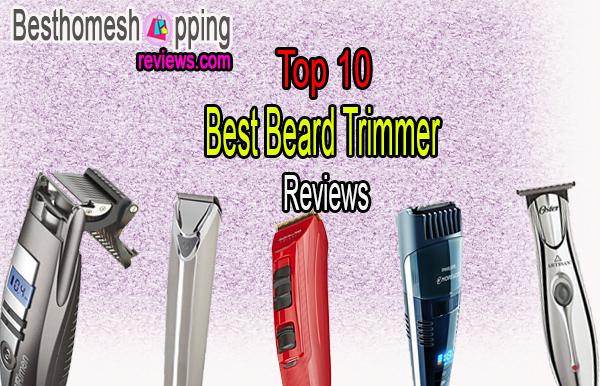 Top 10 Best Beard Trimmer Reviews