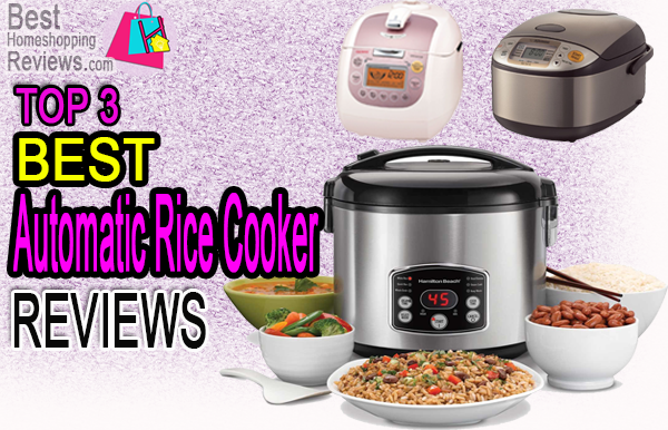 Top 3 Best Automatic Rice Cooker Reviews