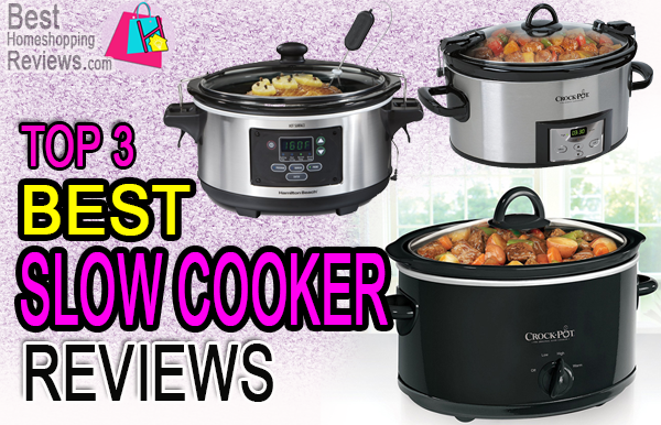 Top 3 Best Slow Cooker Reviews