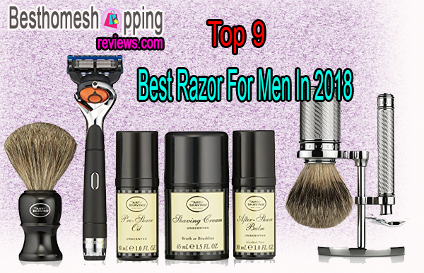 Top 9 Best Razor For Men In 2018