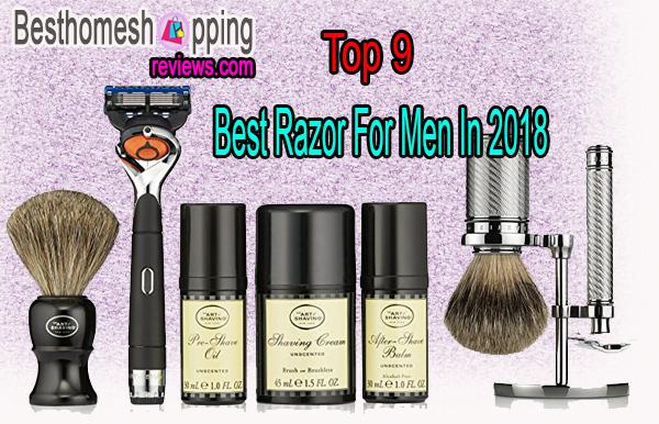 Top 9 Best Razor For Men In 2018