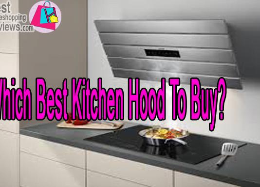 Which Best Kitchen Hood To Buy?