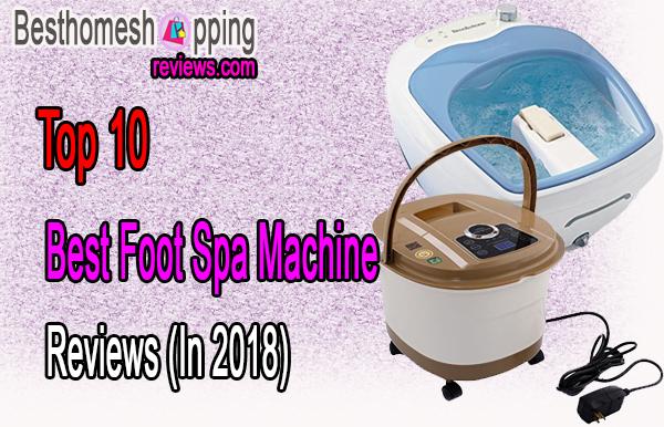 Top 10 Best Foot Spa Machine Reviews (In 2018)